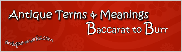 Baccarat to Burr - Antique Terms (B)
